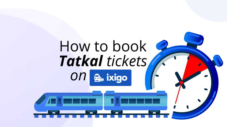 How to Book Tatkal Tickets on ixigo | ixigo Travel Stories